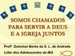 SOMOS CHAMADOS PARA SERVIR A DEUS E A IGREJA JUNTOS