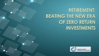 Retirement: Beating the New Era of Zero Investment Returns