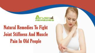 Natural Remedies To Fight Joint Stiffness And Muscle Pain In Old People