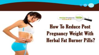 How To Reduce Post Pregnancy Weight With Herbal Fat Burner Pills?
