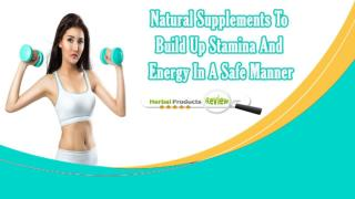 Natural Supplements To Build Up Stamina And Energy In A Safe Manner