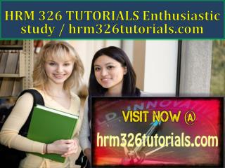 HRM 326 TUTORIALS Enthusiastic study / hrm326tutorials.com
