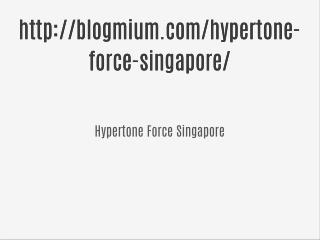 http://blogmium.com/hypertone-force-singapore/