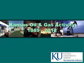 Kansas Oil  Gas Activity 1889 - 2011