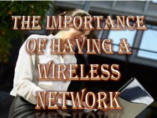 The Importance Of Having A Wireless Network