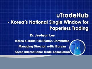 UTradeHub - Korea s National Single Window for Paperless Trading