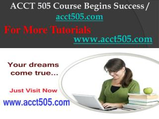 ACCT 505 Course Begins Success / acct505dotcom