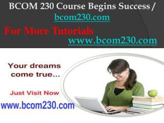 BCOM 230 Course Begins Success / bcom230dotcom