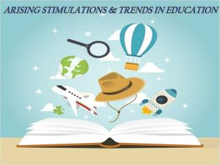 Arising Stimulations & Trends In Education