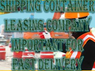 Shipping Container Leasing Company Important For Fast Delivery