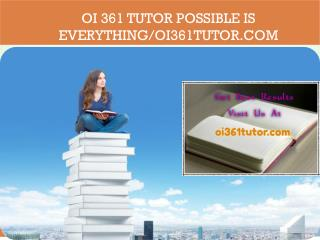 OI 361 TUTOR Possible Is Everything/oi361tutor.com