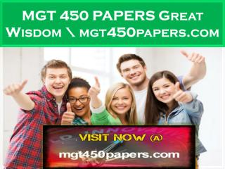 MGT 450 PAPERS Great Wisdom \ mgt450papers.com