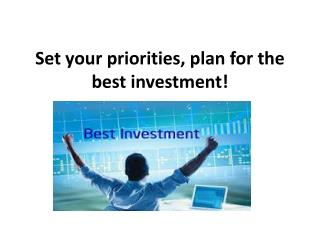 Set your priorities, plan for the best investment!