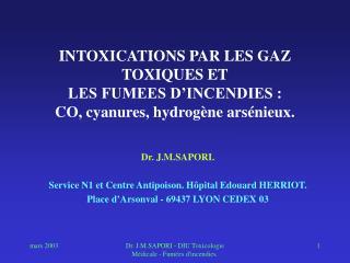 INTOXICATIONS PAR LES GAZ TOXIQUES ET LES FUMEES D INCENDIES : CO, cyanures, hydrog ne ars nieux.