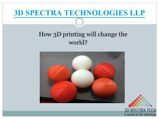 How 3D printing will change the world?