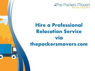 Hire a Professional Relocation Service via thepackersmovers.com