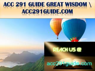 ACC 291 GUIDE GREAT WISDOM \ acc291guide.com