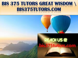 BIS 375 TUTORS GREAT WISDOM \ bis375tutors.com