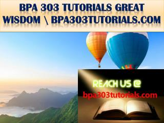 BPA 303 TUTORIALS GREAT WISDOM \ bpa303tutorials.com
