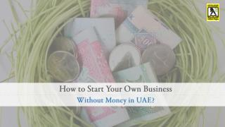 How to Start Your Own Business without Money in UAE?