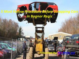 5 Must Follow Procedure Before Scrapping Cars in Bognor Regis