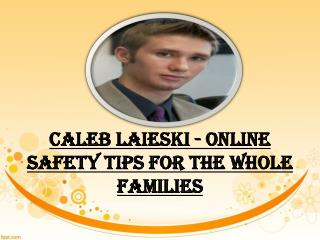 Caleb Laieski - Online Safety Tips for the Whole Families