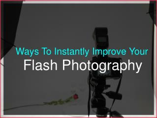 Ways To Instantly Improve Your Flash Photography