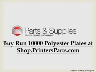 Buy Run 10000 Polyester Plates at Shop.PrintersParts.com