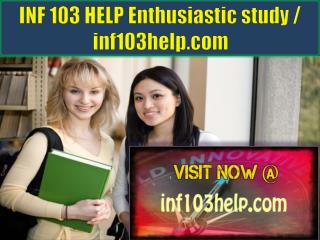 INF 103 HELP Enthusiastic study / inf103help.com