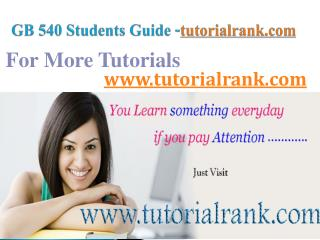 GB 540 Course Success Begins / tutorialrank.com