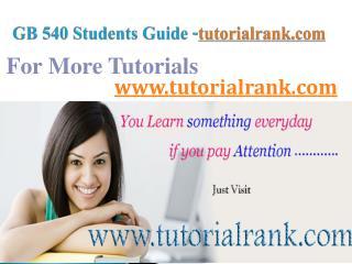 GB 540 Course Success Begins / tutorialrank.com