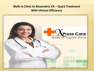 Walk-in Clinic In Alexandria VA – Quick Treatment With Utmost Efficiency
