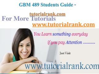 GBM 489 Course Success Begins / tutorialrank.com