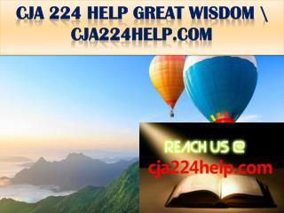 CJA 224 HELP GREAT WISDOM \ cja224help.com