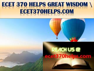 ECET 370 HELPS GREAT WISDOM \ ecet370helps.com