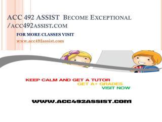 ACC 492 ASSIST  Become Exceptional/ acc492assist.com
