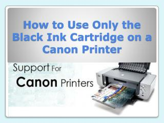 How to Use Only the Black Ink Cartridge on a Canon Printer