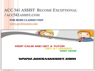 ACC 541 ASSIST  Become Exceptional /acc541assist.com