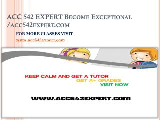ACC 542 EXPERT Become Exceptional /acc542expert.com