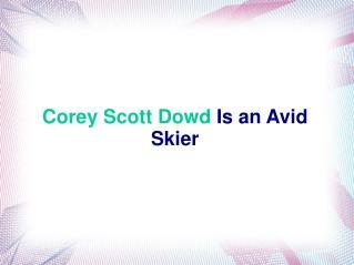 Corey Scott Dowd Is an Avid Skier