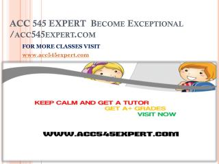 ACC 545 EXPERT  Become Exceptional /acc545expert.com