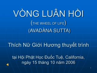 V NG LU N HI  THE WHEEL OF LIFE  AVAD NA SUTTA  Th ch N Gii Huong thuyt tr nh  ti Hi Pht Hc  uc Tu, California, ng y 15