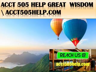 ACCT 505 HELP Great  Wisdom \ acct505help.com