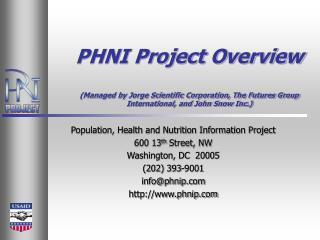 PHNI Project Overview  Managed by Jorge Scientific Corporation, The Futures Group International, and John Snow Inc.