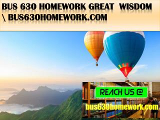 BUS 630 HOMEWORK Great  Wisdom \ bus630homework.com