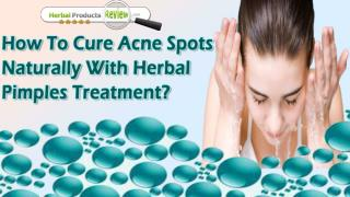 How To Cure Acne Spots Naturally With Herbal Pimples Treatment?