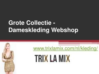 Grote Collectie - Dameskleding Webshop - www.trixlamix.com
