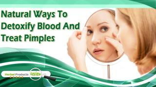 Natural Ways To Detoxify Blood And Treat Pimples And Dark Spots