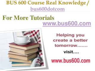 BUS 600 Course Real Tradition,Real Success / bus600dotcom
