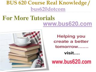 BUS 620 Course Real Tradition,Real Success / bus620dotcom